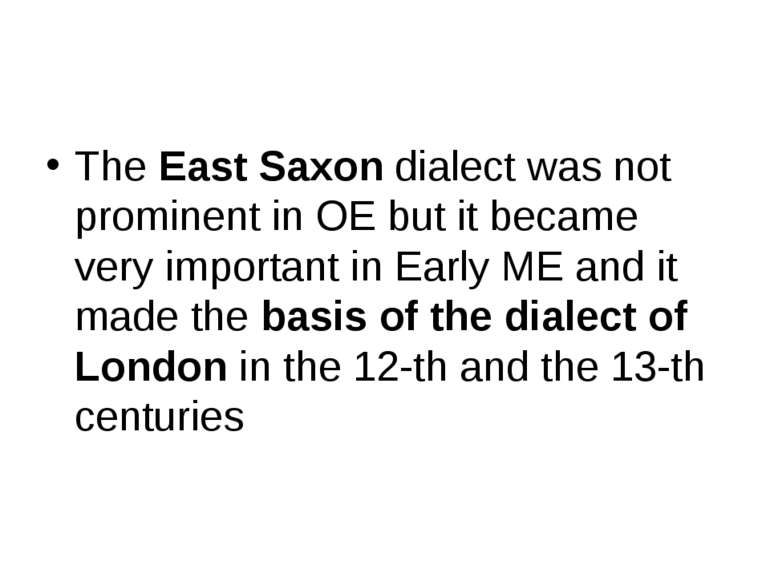 The East Saxon dialect was not prominent in OE but it became very important i...