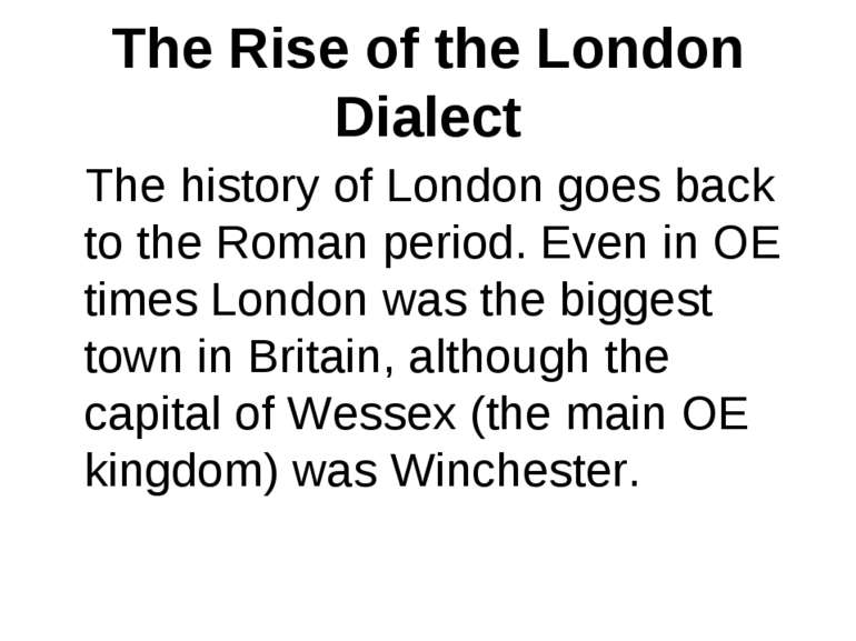 The Rise of the London Dialect The history of London goes back to the Roman p...