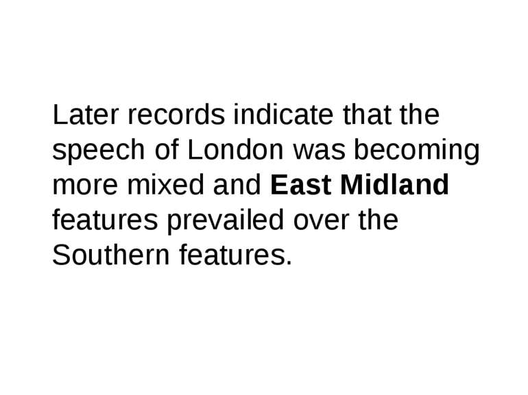 Later records indicate that the speech of London was becoming more mixed and ...