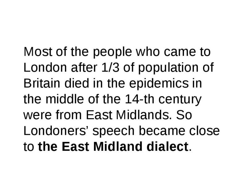Most of the people who came to London after 1/3 of population of Britain died...