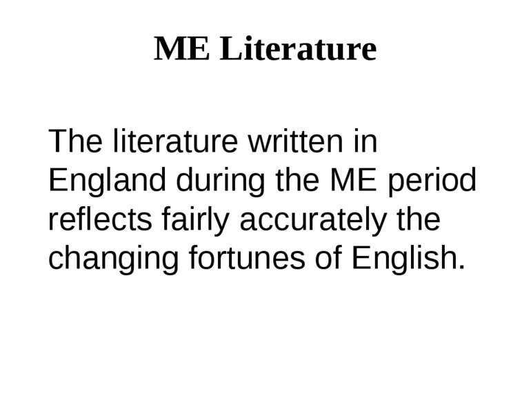 ME Literature The literature written in England during the ME period reflects...
