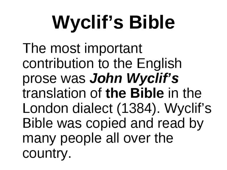 Wyclif's Bible The most important contribution to the English prose was John ...