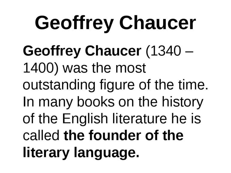 Geoffrey Chaucer Geoffrey Chaucer (1340 – 1400) was the most outstanding figu...