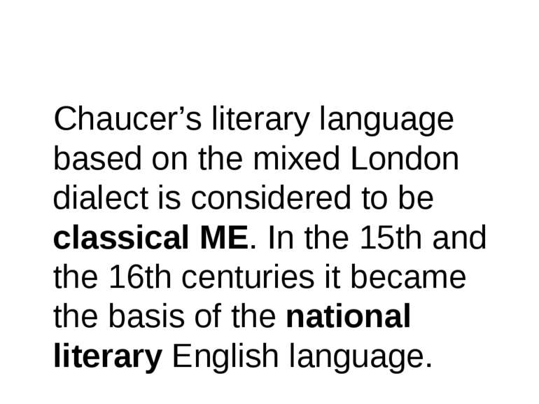 Chaucer's literary language based on the mixed London dialect is considered t...