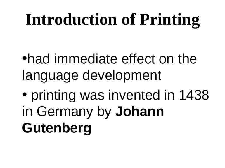Introduction of Printing had immediate effect on the language development pri...
