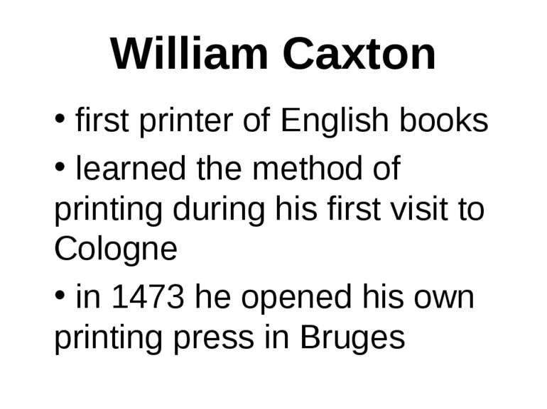 William Caxton first printer of English books learned the method of printing ...