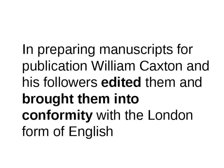 In preparing manuscripts for publication William Caxton and his followers edi...