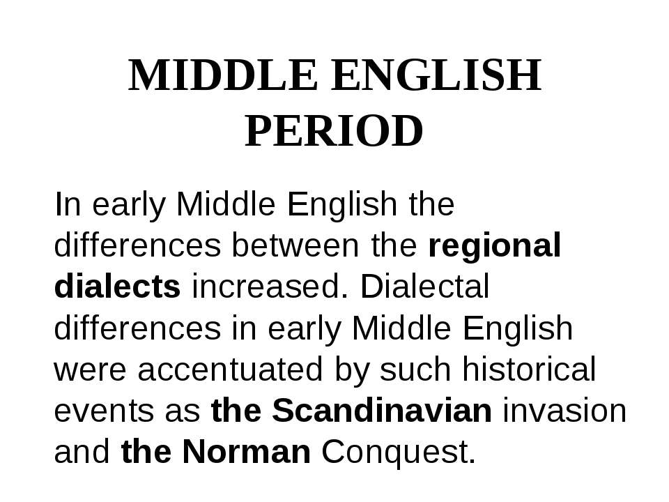 MIDDLE ENGLISH PERIOD In early Middle English the differences between the reg...