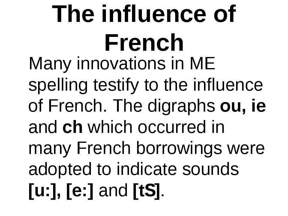 The influence of French Many innovations in ME spelling testify to the influe...