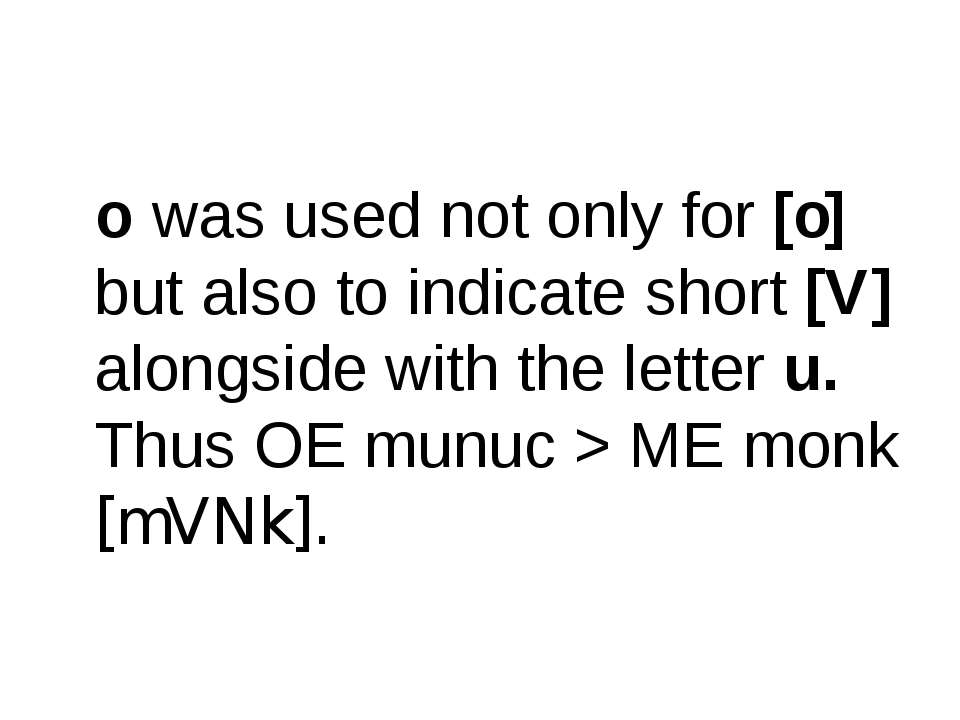 o was used not only for [o] but also to indicate short [V] alongside with the...