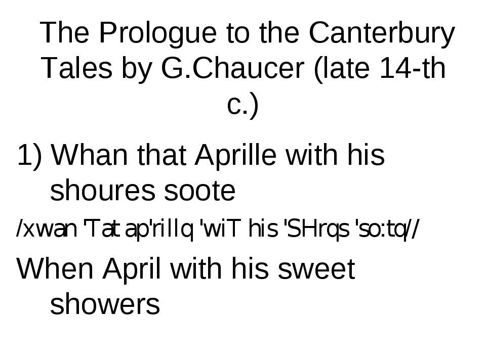The Prologue to the Canterbury Tales by G.Chaucer (late 14-th c.) 1) Whan tha...