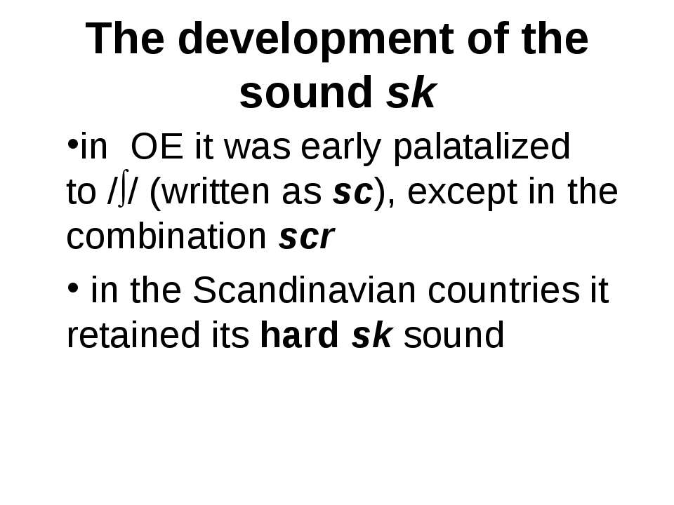 The development of the sound sk in OE it was early palatalized to / / (writte...