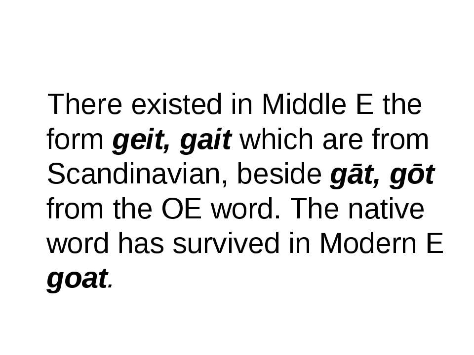 There existed in Middle E the form geit, gait which are from Scandinavian, be...