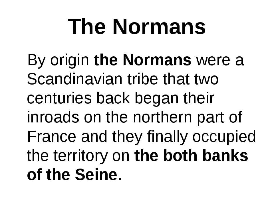 The Normans By origin the Normans were a Scandinavian tribe that two centurie...