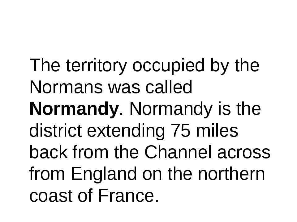 The territory occupied by the Normans was called Normandy. Normandy is the di...