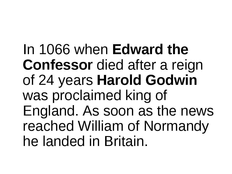 In 1066 when Edward the Confessor died after a reign of 24 years Harold Godwi...
