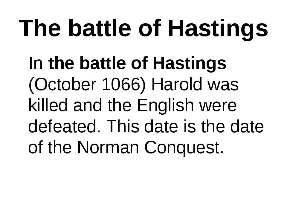 The battle of Hastings In the battle of Hastings (October 1066) Harold was ki...