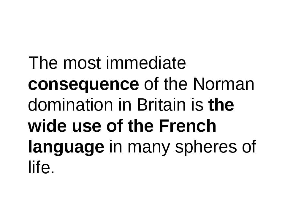 The most immediate consequence of the Norman domination in Britain is the wid...
