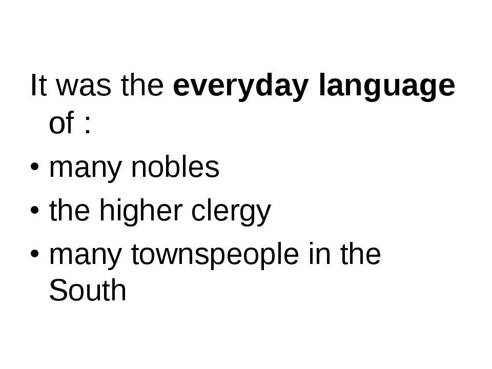 It was the everyday language of : many nobles the higher clergy many townspeo...
