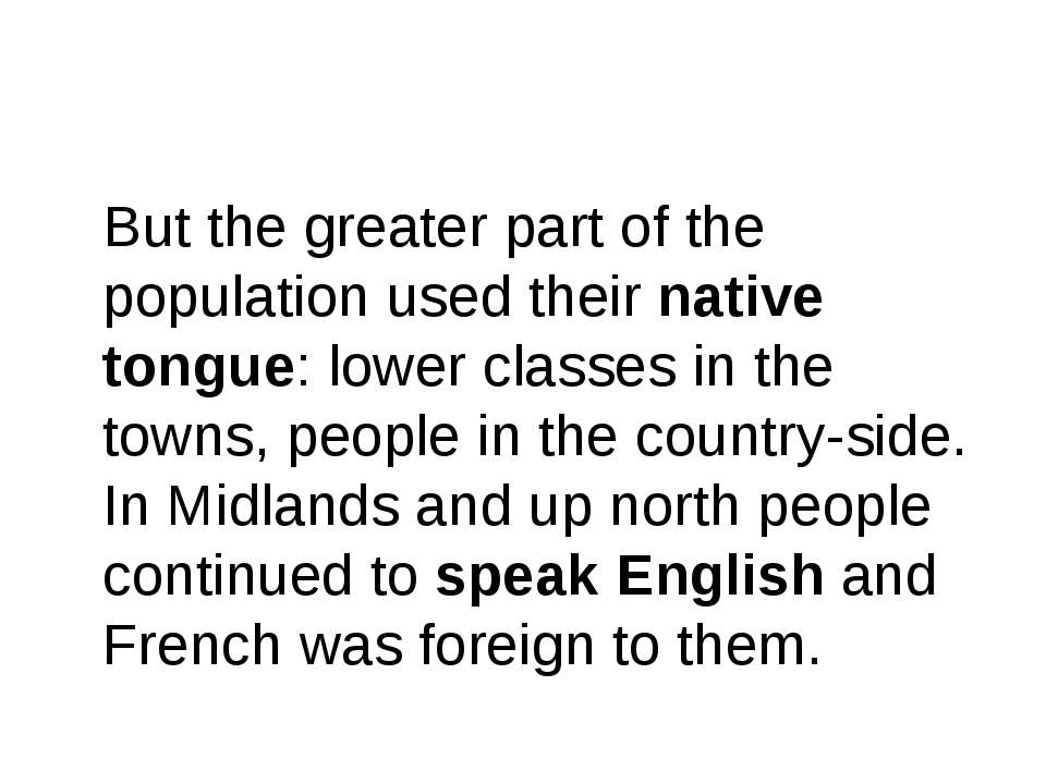 But the greater part of the population used their native tongue: lower classe...