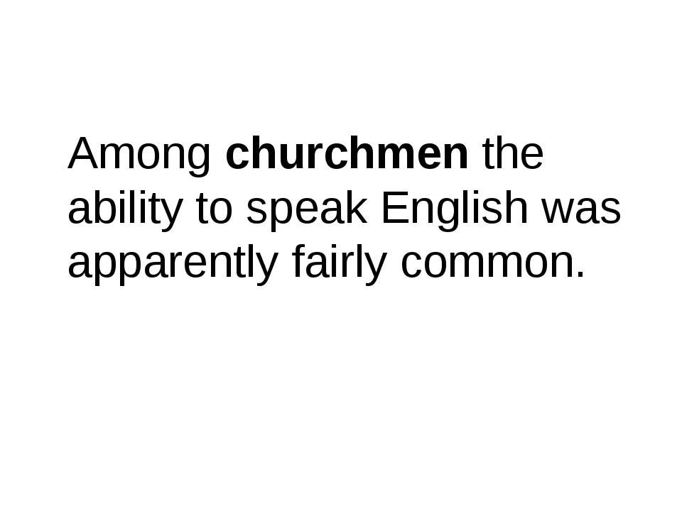 Among churchmen the ability to speak English was apparently fairly common.