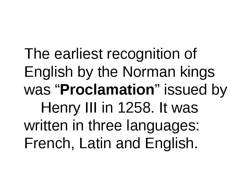 "The earliest recognition of English by the Norman kings was ""Proclamation"" is..."