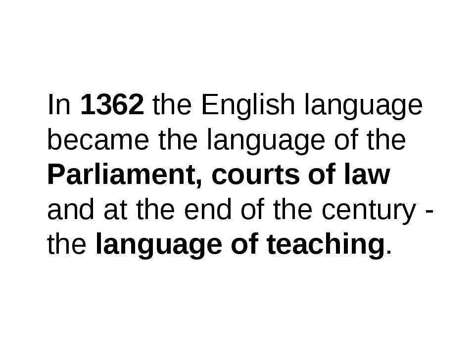 In 1362 the English language became the language of the Parliament, courts of...