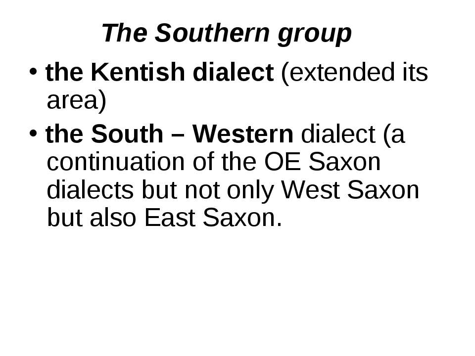 The Southern group the Kentish dialect (extended its area) the South – Wester...