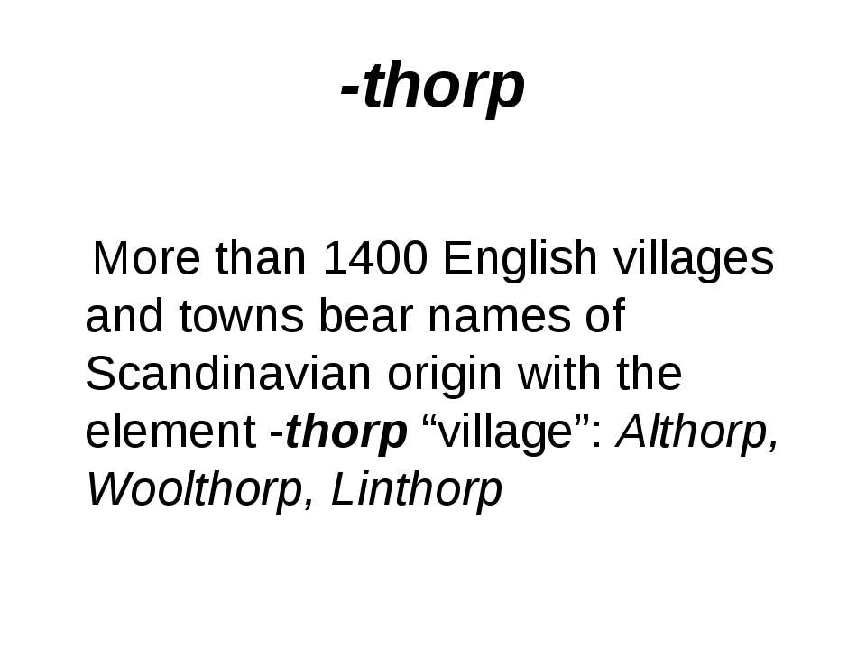 -thorp More than 1400 English villages and towns bear names of Scandinavian o...