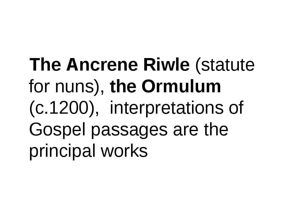 The Ancrene Riwle (statute for nuns), the Ormulum (c.1200), interpretations o...