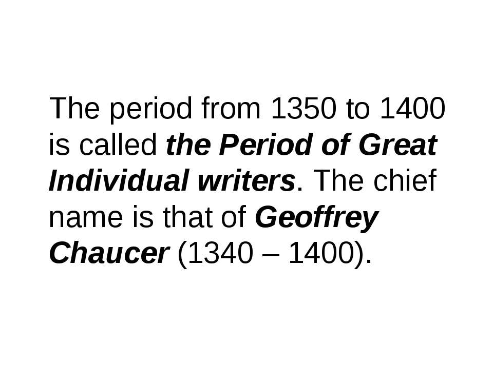 The period from 1350 to 1400 is called the Period of Great Individual writers...