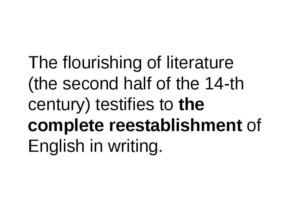 The flourishing of literature (the second half of the 14-th century) testifie...