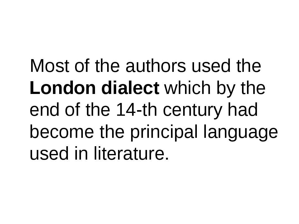 Most of the authors used the London dialect which by the end of the 14-th cen...