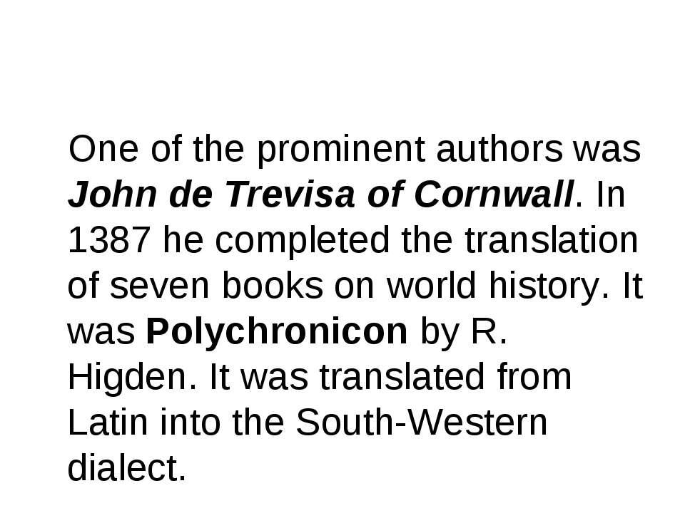 One of the prominent authors was John de Trevisa of Cornwall. In 1387 he comp...