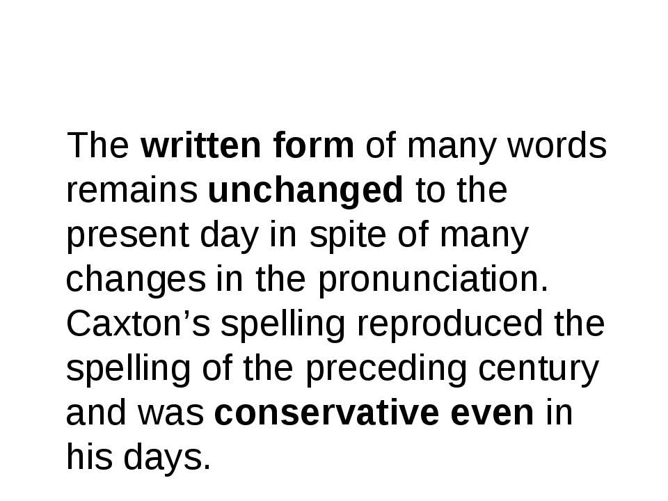 The written form of many words remains unchanged to the present day in spite ...