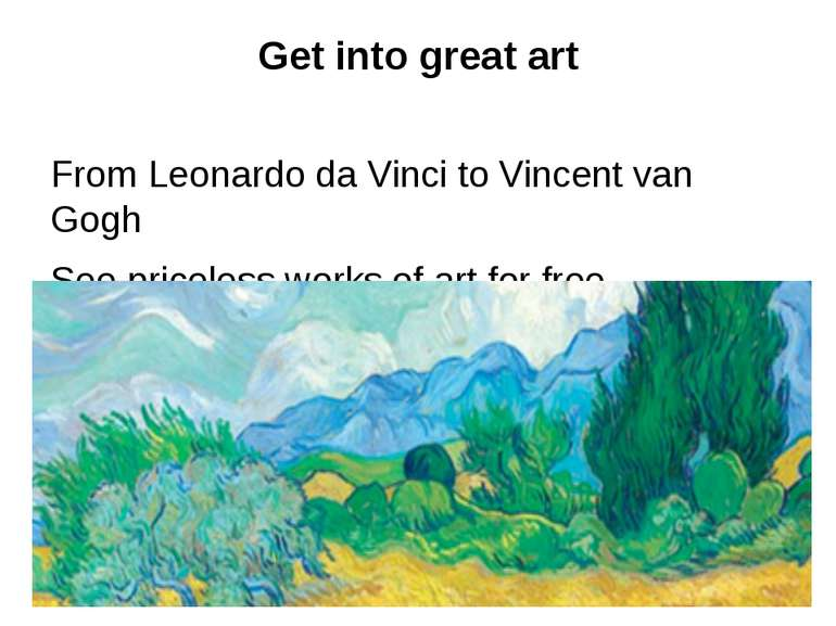 Get into great art From Leonardo da Vinci to Vincent van Gogh See priceless w...