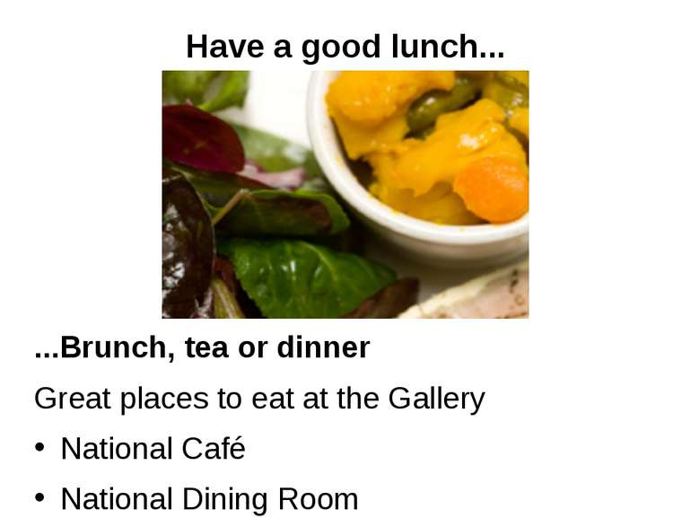 Have a good lunch... ...Brunch, tea or dinner Great places to eat at the Gall...