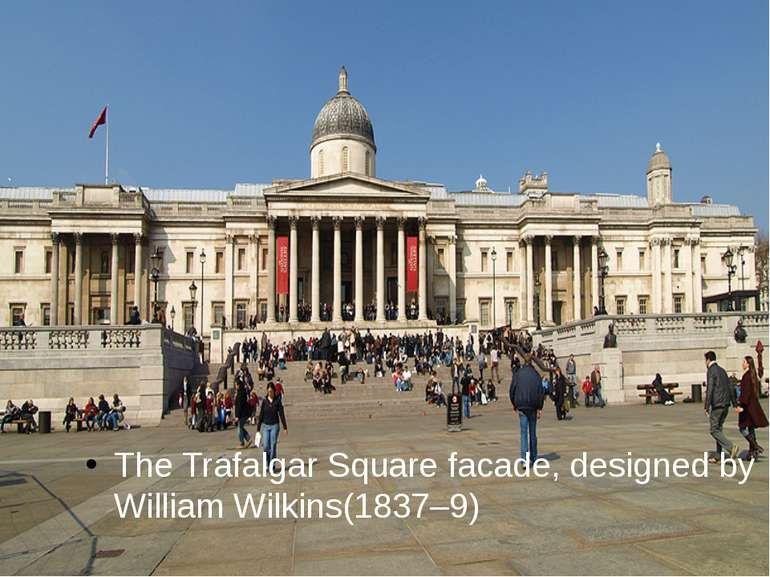 The Trafalgar Square facade, designed by William Wilkins(1837–9)