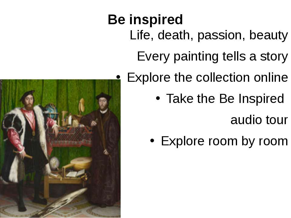 Be inspired Life, death, passion, beauty Every painting tells a story Explore...