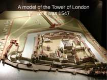 A model of the Tower of London as it was 1547