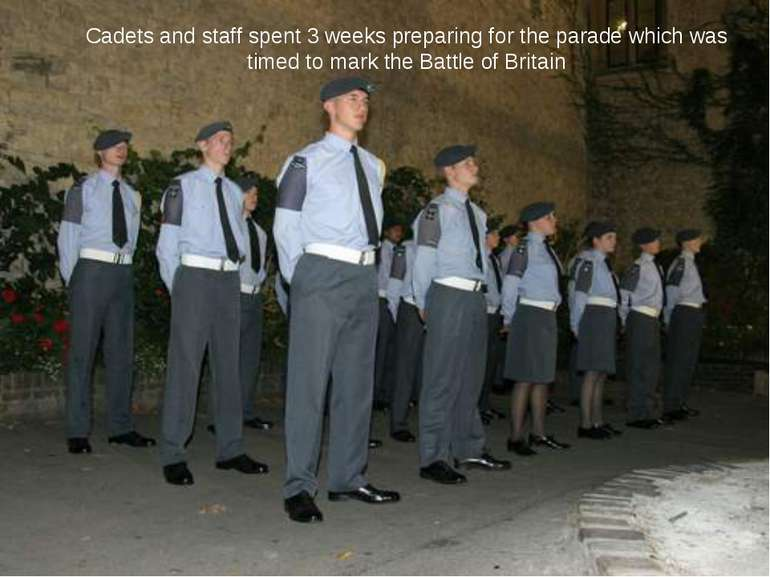 Cadets and staff spent 3 weeks preparing for the parade which was timed to ma...