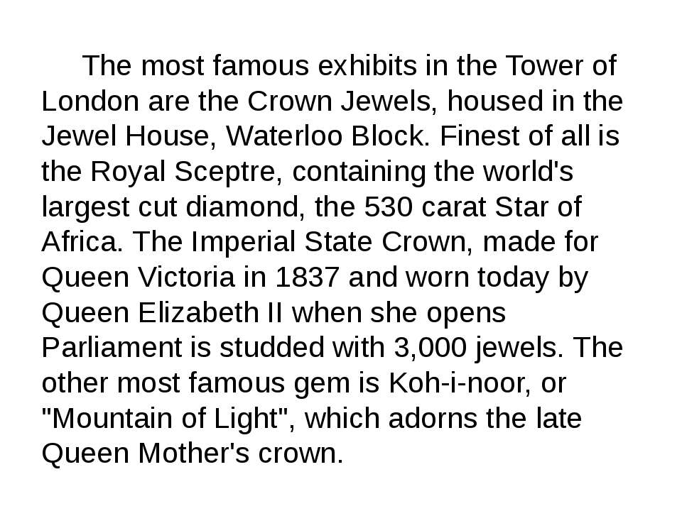 The most famous exhibits in the Tower of London are the Crown Jewels, housed ...