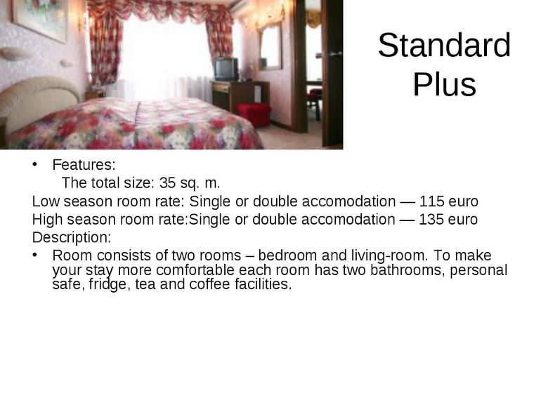 Standard Plus Features: The total size: 35 sq. m. Low season room rate: Singl...