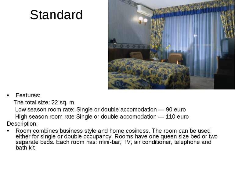 Standard Features: The total size: 22 sq. m. Low season room rate: Single or ...