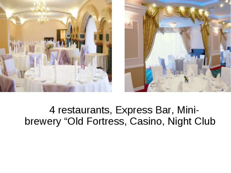 "4 restaurants, Express Bar, Mini-brewery ""Old Fortress, Casino, Night Club"
