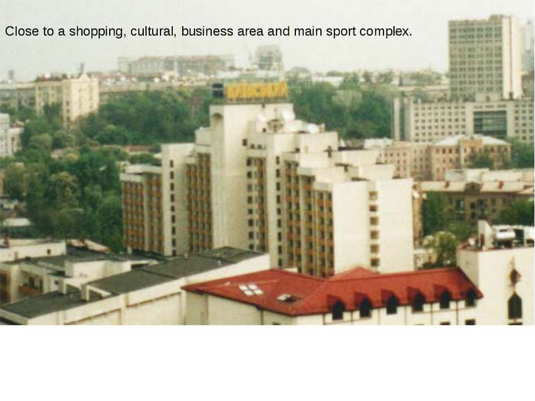 Close to a shopping, cultural, business area and main sport complex.