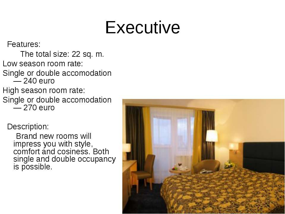 Executive Features: The total size: 22 sq. m. Low season room rate: Single or...