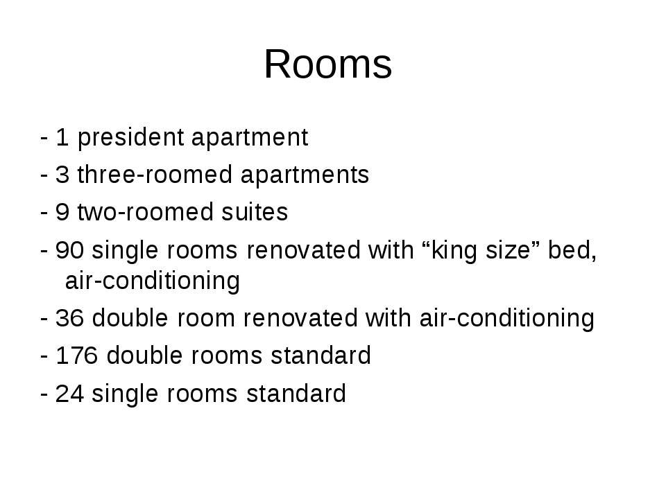 Rooms - 1 president apartment - 3 three-roomed apartments - 9 two-roomed suit...