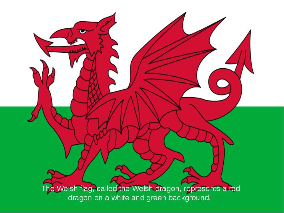 The Welsh flag, called the Welsh dragon, represents a red dragon on a white a...