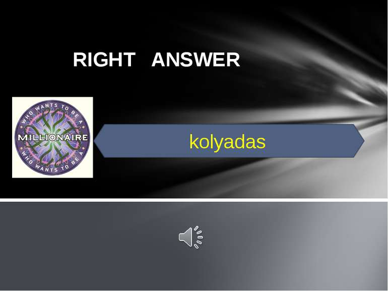RIGHT ANSWER kolyadas